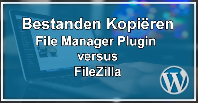 WordPress File Manager Plugin vs. FileZilla