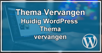 WordPress Thema Vervangen
