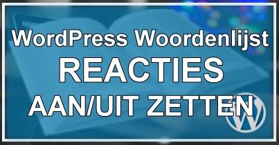 WordPress reactiemogelijkheid aan en uitzetten