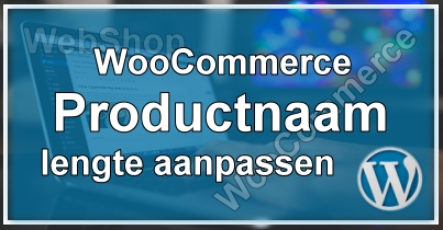 WooCommerce Productnaam lengte aanpassen